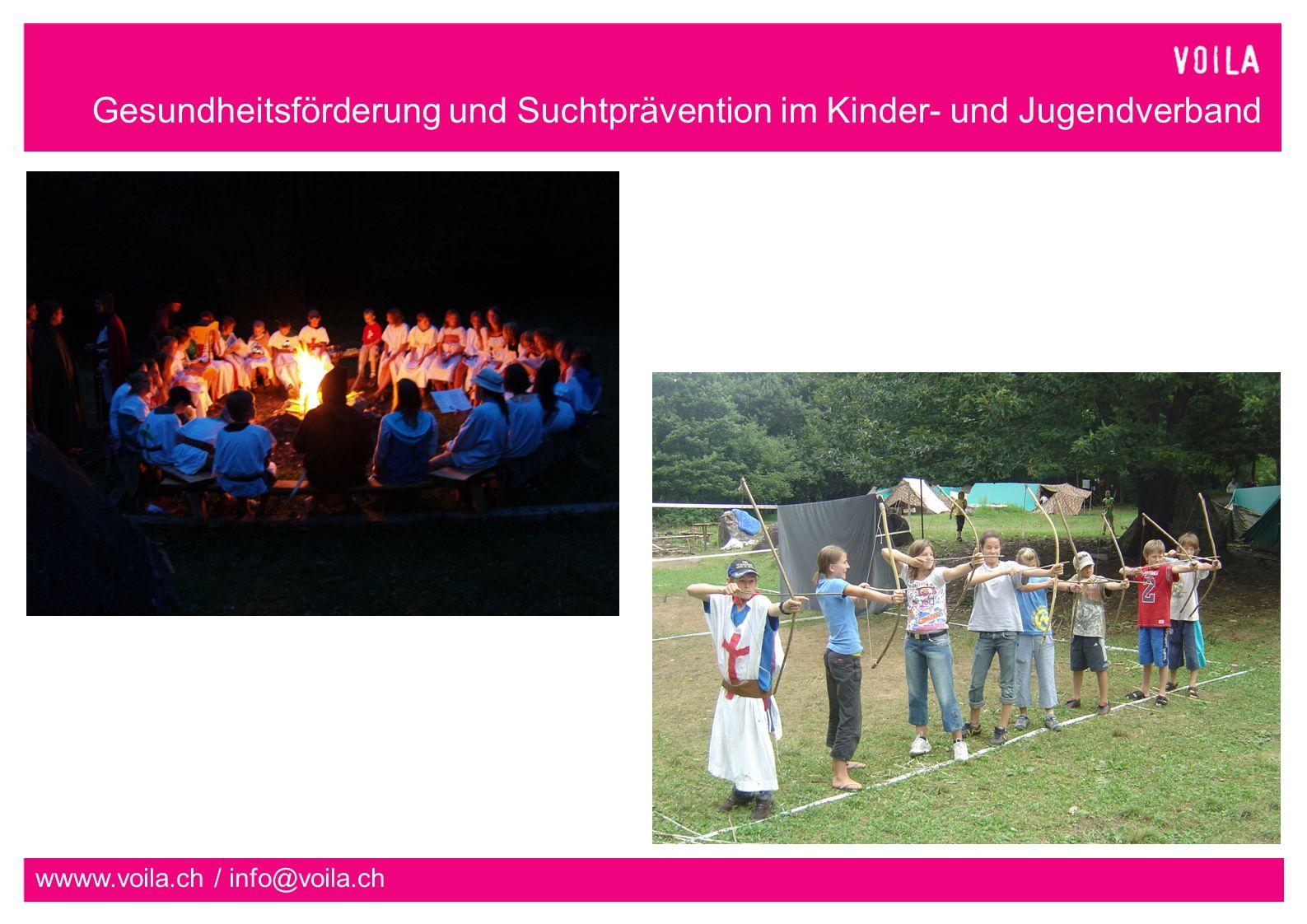 Gesundheitsförderung und Suchtprävention im Kinder- und Jugendverband wwww.voila.ch / info@voila.ch