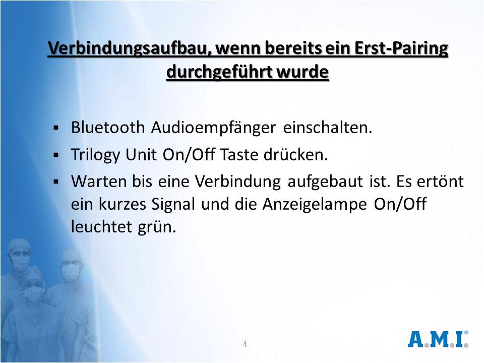 Verbindungsaufbau, wenn bereits ein Erst-Pairing durchgeführt wurde  Bluetooth Audioempfänger einschalten.