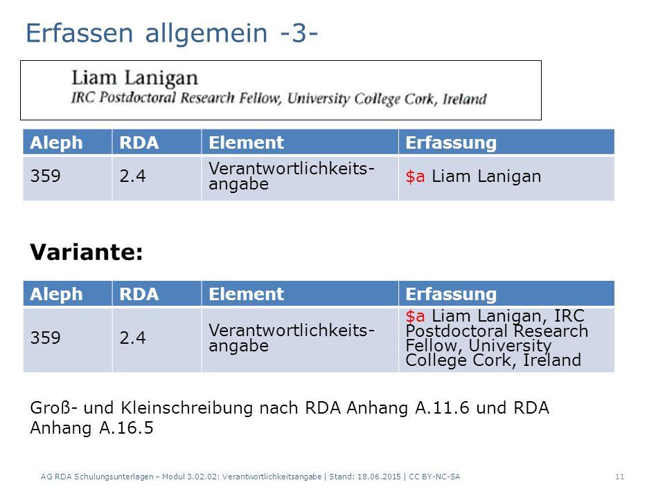 AG RDA Schulungsunterlagen – Modul 3.02.02: Verantwortlichkeitsangabe | Stand: 18.06.2015 | CC BY-NC-SA AlephRDAElementErfassung 3592.4 Verantwortlichkeits- angabe $a Liam Lanigan, IRC Postdoctoral Research Fellow, University College Cork, Ireland Erfassen allgemein -3- 11 Groß- und Kleinschreibung nach RDA Anhang A.11.6 und RDA Anhang A.16.5 AlephRDAElementErfassung 3592.4 Verantwortlichkeits- angabe $a Liam Lanigan Variante: