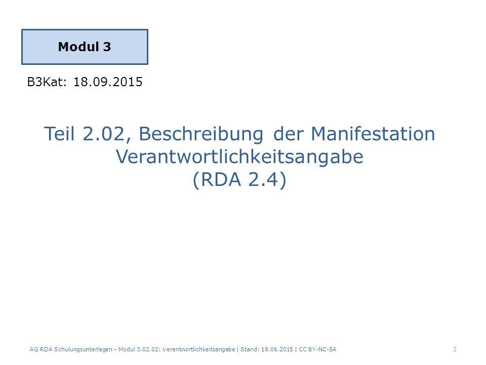 3.3 Mehrere Verantwortlichkeitsangaben RDA 2.4.1.6 AG RDA Schulungsunterlagen – Modul 3.02.02: Verantwortlichkeitsangabe | Stand: 18.06.2015 | CC BY-NC-SA 23