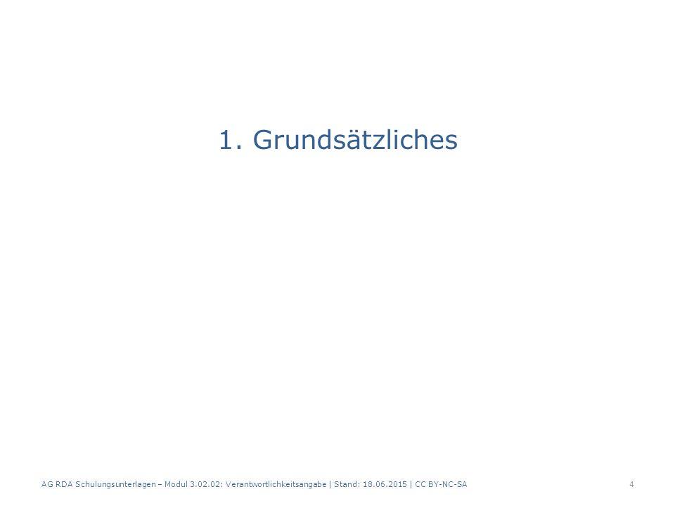 1. Grundsätzliches AG RDA Schulungsunterlagen – Modul 3.02.02: Verantwortlichkeitsangabe | Stand: 18.06.2015 | CC BY-NC-SA 4