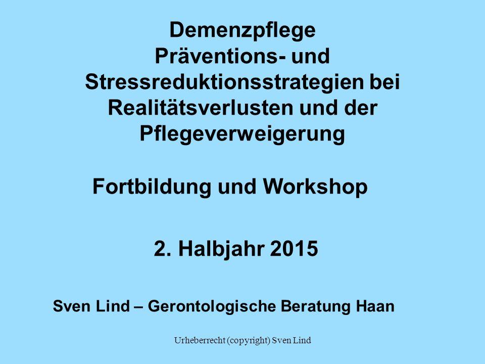 Urheberrecht (copyright) Sven Lind Demenzpflege Präventions- und Stressreduktionsstrategien bei Realitätsverlusten und der Pflegeverweigerung Fortbild
