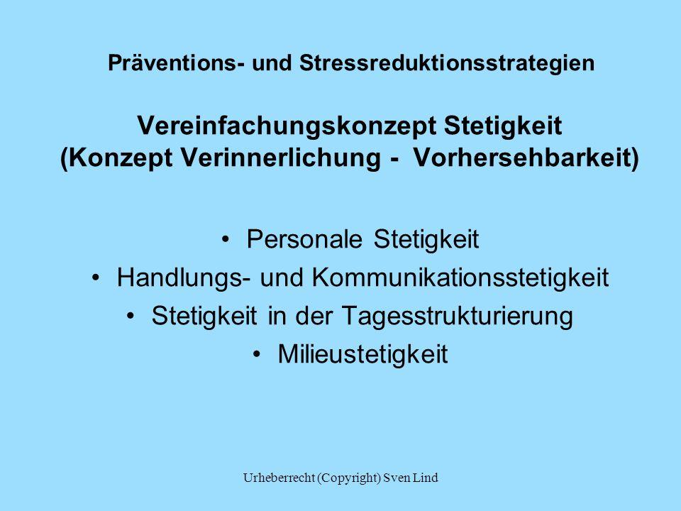 Präventions- und Stressreduktionsstrategien Vereinfachungskonzept Stetigkeit (Konzept Verinnerlichung - Vorhersehbarkeit) Personale Stetigkeit Handlun