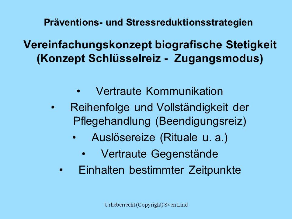 Präventions- und Stressreduktionsstrategien Vereinfachungskonzept biografische Stetigkeit (Konzept Schlüsselreiz - Zugangsmodus) Vertraute Kommunikati