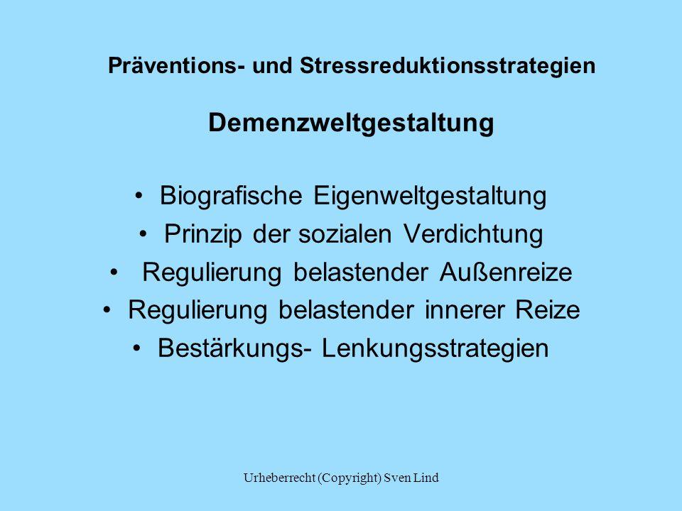 Präventions- und Stressreduktionsstrategien Demenzweltgestaltung Biografische Eigenweltgestaltung Prinzip der sozialen Verdichtung Regulierung belaste