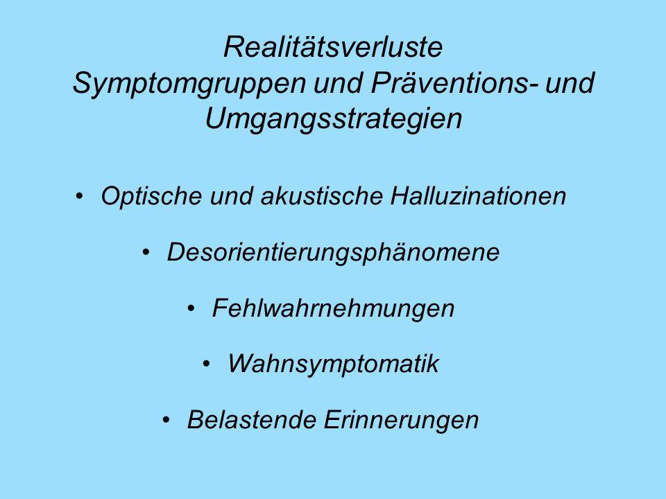 Realitätsverluste Symptomgruppen und Präventions- und Umgangsstrategien Optische und akustische Halluzinationen Desorientierungsphänomene Fehlwahrnehm