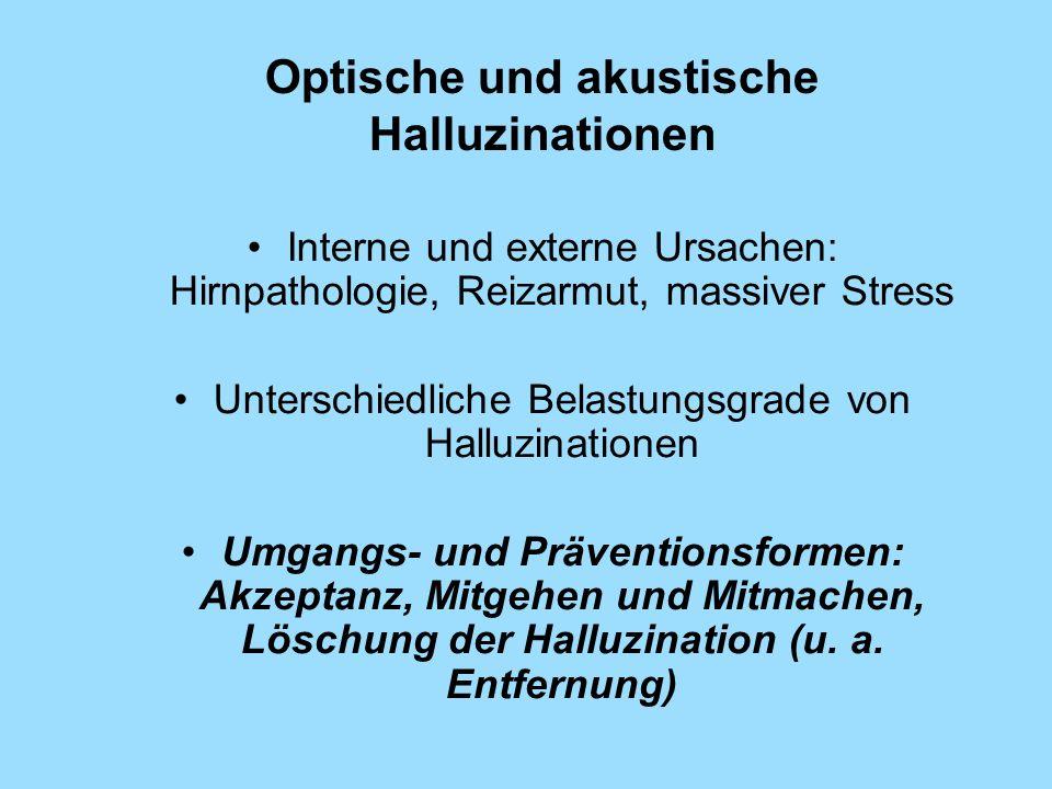 Optische und akustische Halluzinationen Interne und externe Ursachen: Hirnpathologie, Reizarmut, massiver Stress Unterschiedliche Belastungsgrade von
