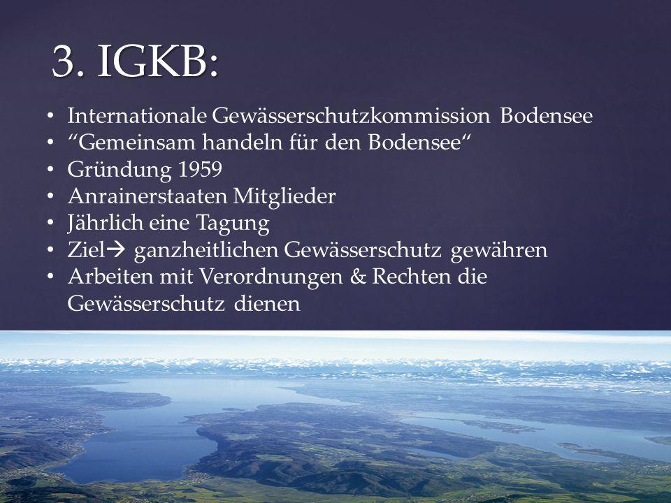 """3. IGKB: Internationale Gewässerschutzkommission Bodensee """"Gemeinsam handeln für den Bodensee"""" Gründung 1959 Anrainerstaaten Mitglieder Jährlich eine"""