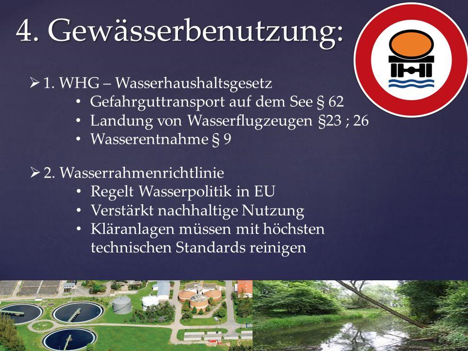 4. Gewässerbenutzung:  1. WHG – Wasserhaushaltsgesetz Gefahrguttransport auf dem See § 62 Landung von Wasserflugzeugen §23 ; 26 Wasserentnahme § 9 