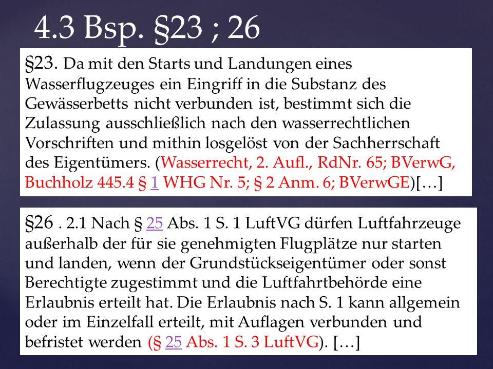 §26. 2.1 Nach § 25 Abs. 1 S. 1 LuftVG dürfen Luftfahrzeuge außerhalb der für sie genehmigten Flugplätze nur starten und landen, wenn der Grundstücksei