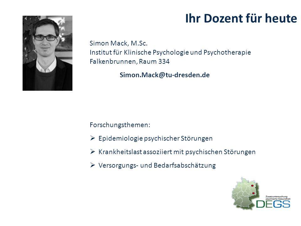 Ihr Dozent für heute Simon Mack, M.Sc. Institut für Klinische Psychologie und Psychotherapie Falkenbrunnen, Raum 334 Simon.Mack@tu-dresden.de Forschun