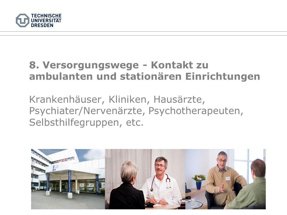 8. Versorgungswege - Kontakt zu ambulanten und stationären Einrichtungen Krankenhäuser, Kliniken, Hausärzte, Psychiater/Nervenärzte, Psychotherapeuten