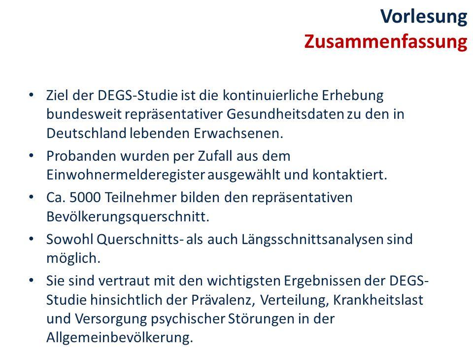 Vorlesung Zusammenfassung Ziel der DEGS-Studie ist die kontinuierliche Erhebung bundesweit repräsentativer Gesundheitsdaten zu den in Deutschland lebe