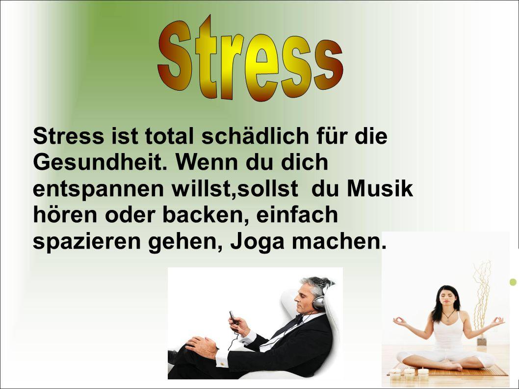 Stress ist total schädlich für die Gesundheit.