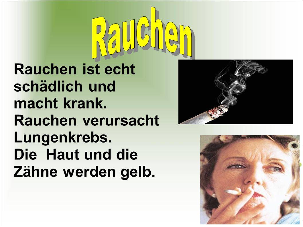 Rauchen ist echt schädlich und macht krank.Rauchen verursacht Lungenkrebs.