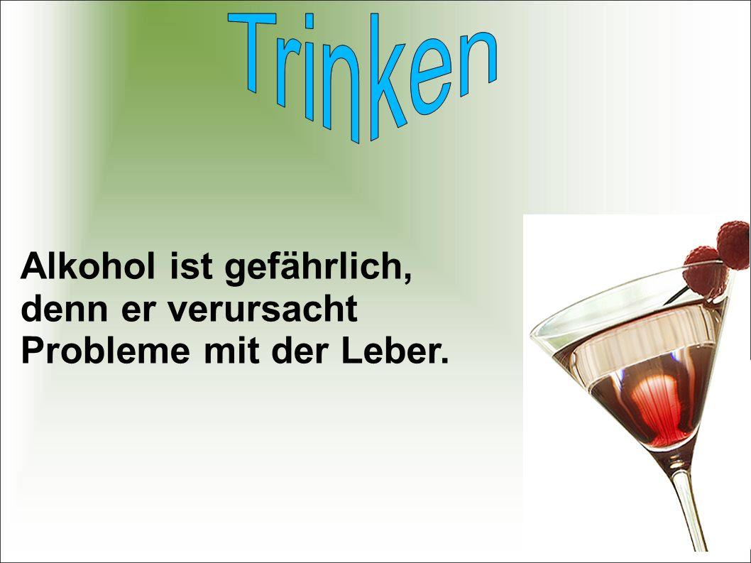 Alkohol ist gefährlich, denn er verursacht Probleme mit der Leber.