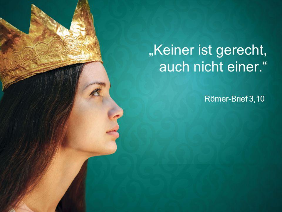 """Römer-Brief 3,10 """"Keiner ist gerecht, auch nicht einer."""""""