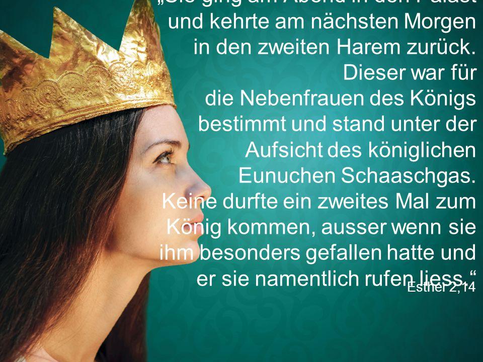 """Esther 2,14 """"Sie ging am Abend in den Palast und kehrte am nächsten Morgen in den zweiten Harem zurück. Dieser war für die Nebenfrauen des Königs best"""