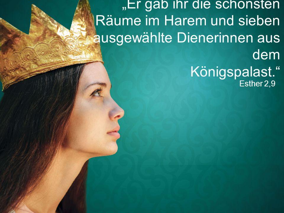 """Esther 2,9 """"Er gab ihr die schönsten Räume im Harem und sieben ausgewählte Dienerinnen aus dem Königspalast."""""""
