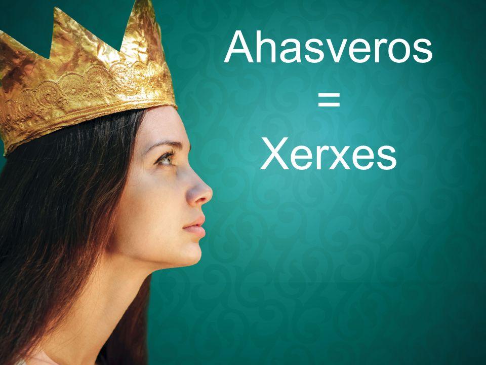 Ahasveros = Xerxes