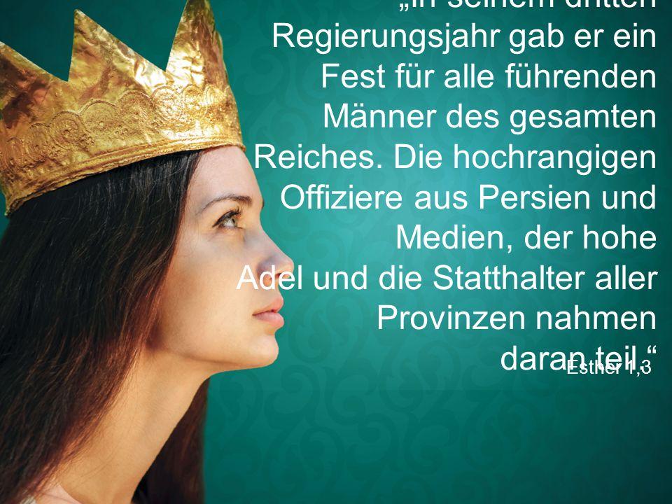 """Esther 1,3 """"In seinem dritten Regierungsjahr gab er ein Fest für alle führenden Männer des gesamten Reiches. Die hochrangigen Offiziere aus Persien un"""