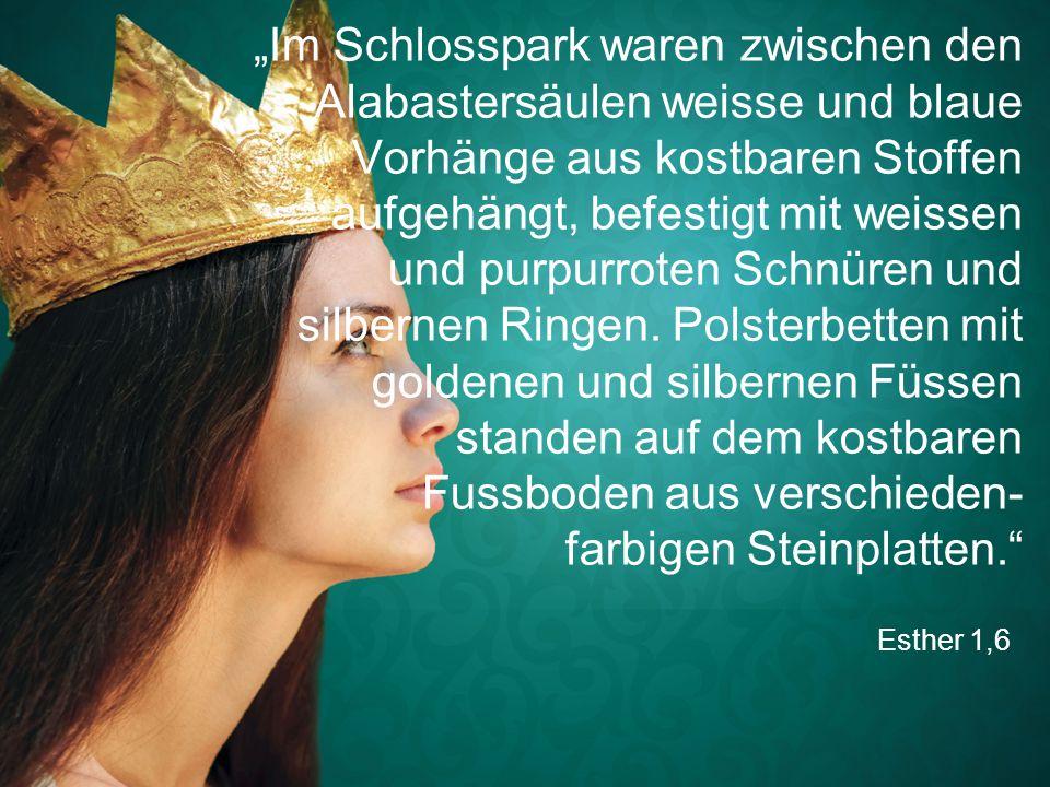 """Esther 1,6 """"Im Schlosspark waren zwischen den Alabastersäulen weisse und blaue Vorhänge aus kostbaren Stoffen aufgehängt, befestigt mit weissen und pu"""