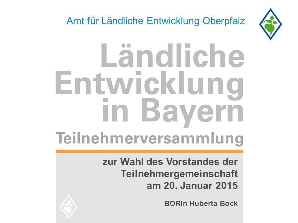 Amt für Ländliche Entwicklung Oberpfalz zur Wahl des Vorstandes der Teilnehmergemeinschaft am 20. Januar 2015 BORin Huberta Bock