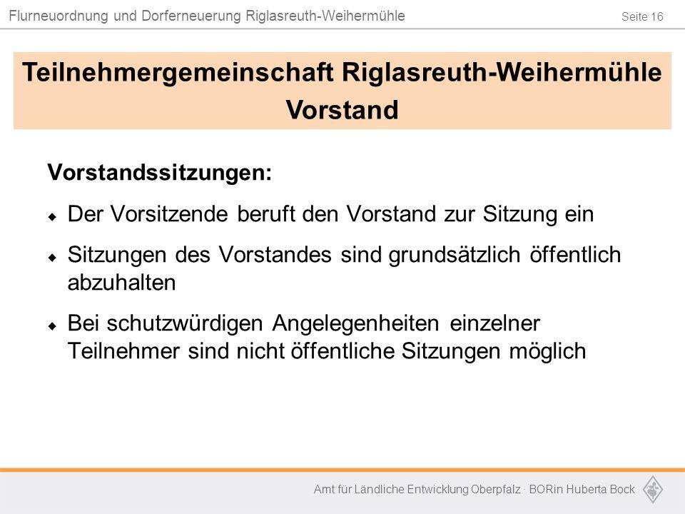 Seite 16 Flurneuordnung und Dorferneuerung Riglasreuth-Weihermühle Amt für Ländliche Entwicklung Oberpfalz · BORin Huberta Bock Vorstandssitzungen: 