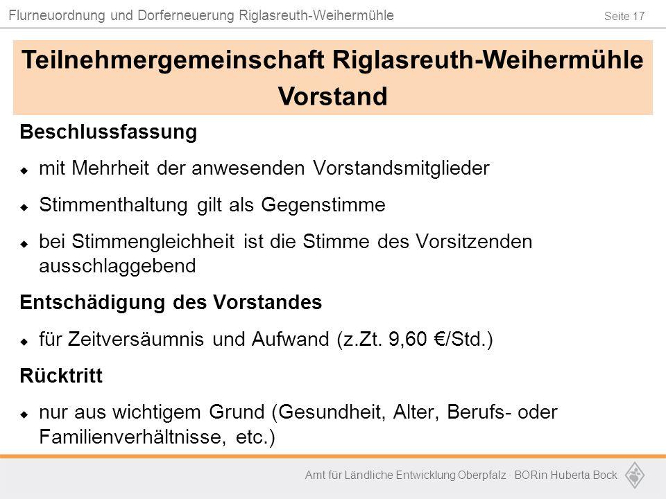 Seite 17 Flurneuordnung und Dorferneuerung Riglasreuth-Weihermühle Amt für Ländliche Entwicklung Oberpfalz · BORin Huberta Bock Beschlussfassung  mit