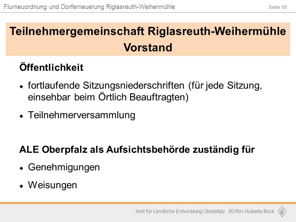 Seite 18 Flurneuordnung und Dorferneuerung Riglasreuth-Weihermühle Amt für Ländliche Entwicklung Oberpfalz · BORin Huberta Bock Öffentlichkeit  fortl