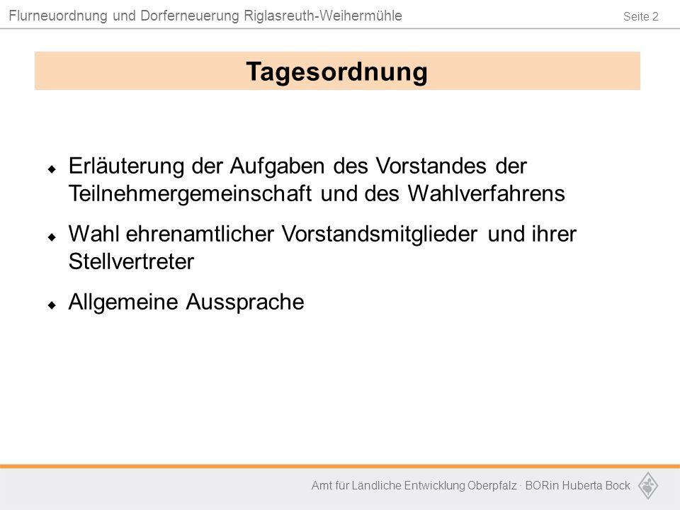 Seite 2 Flurneuordnung und Dorferneuerung Riglasreuth-Weihermühle Amt für Ländliche Entwicklung Oberpfalz · BORin Huberta Bock Tagesordnung  Erläuter