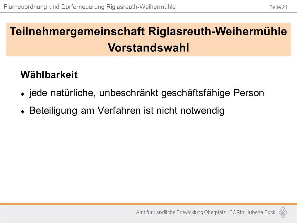 Seite 21 Flurneuordnung und Dorferneuerung Riglasreuth-Weihermühle Amt für Ländliche Entwicklung Oberpfalz · BORin Huberta Bock Wählbarkeit  jede nat