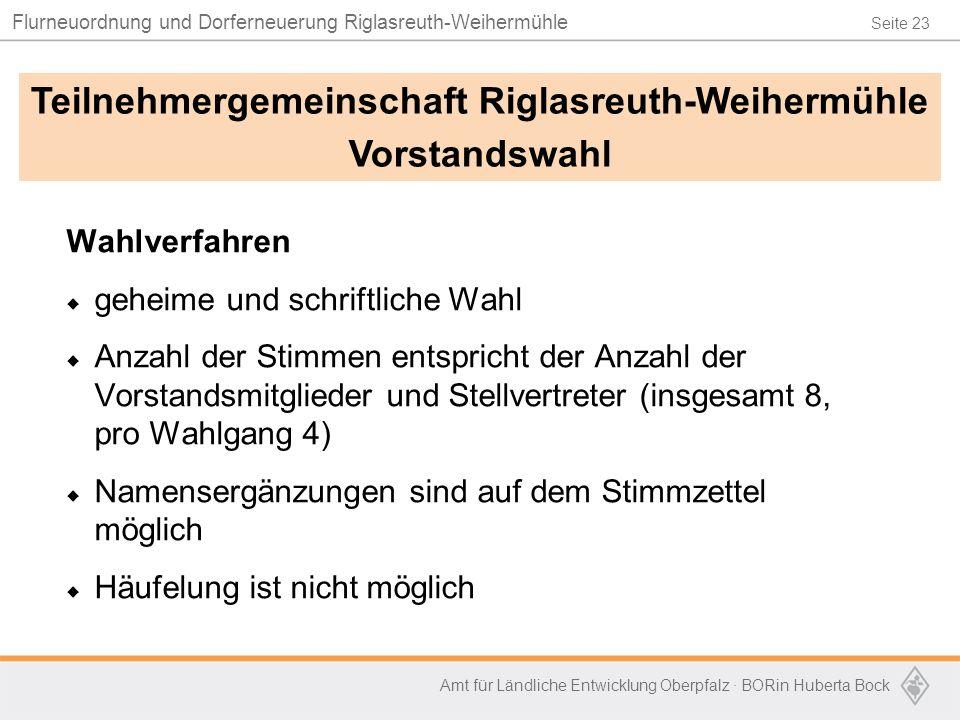 Seite 23 Flurneuordnung und Dorferneuerung Riglasreuth-Weihermühle Amt für Ländliche Entwicklung Oberpfalz · BORin Huberta Bock Wahlverfahren  geheim