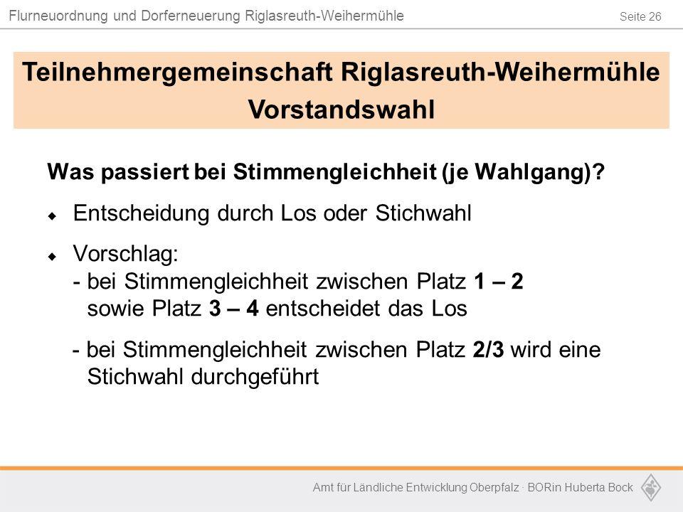 Seite 26 Flurneuordnung und Dorferneuerung Riglasreuth-Weihermühle Amt für Ländliche Entwicklung Oberpfalz · BORin Huberta Bock Was passiert bei Stimm