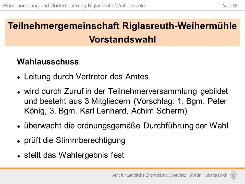 Seite 28 Flurneuordnung und Dorferneuerung Riglasreuth-Weihermühle Amt für Ländliche Entwicklung Oberpfalz · BORin Huberta Bock Wahlausschuss  Leitun