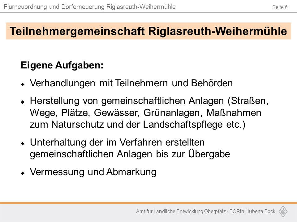 Seite 6 Flurneuordnung und Dorferneuerung Riglasreuth-Weihermühle Amt für Ländliche Entwicklung Oberpfalz · BORin Huberta Bock Eigene Aufgaben:  Verh