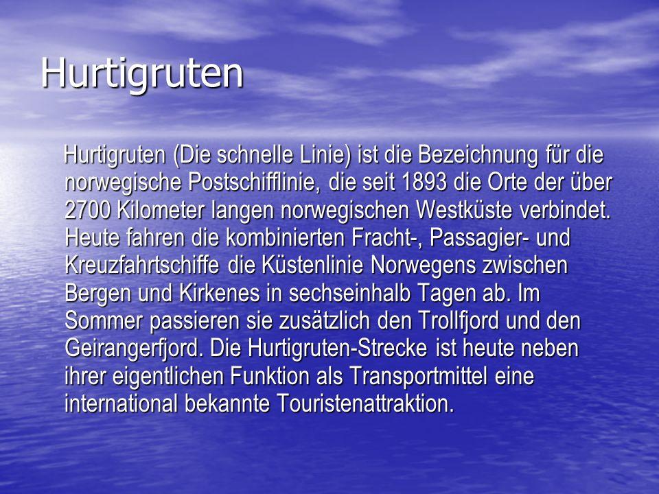 Hurtigruten Hurtigruten (Die schnelle Linie) ist die Bezeichnung für die norwegische Postschifflinie, die seit 1893 die Orte der über 2700 Kilometer langen norwegischen Westküste verbindet.