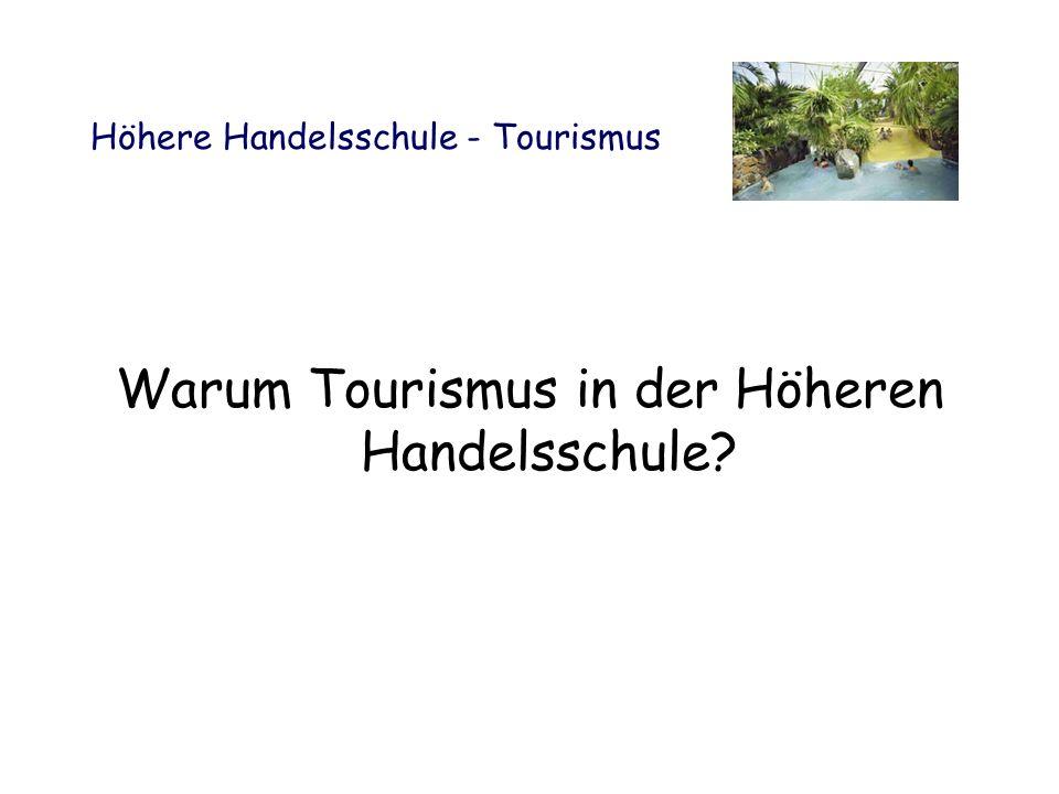 Höhere Handelsschule - Tourismus Warum Tourismus in der Höheren Handelsschule