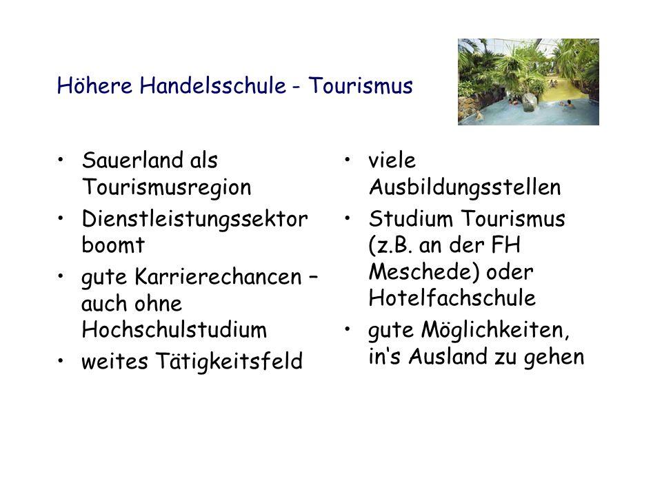 Höhere Handelsschule - Tourismus Sauerland als Tourismusregion Dienstleistungssektor boomt gute Karrierechancen – auch ohne Hochschulstudium weites Tätigkeitsfeld viele Ausbildungsstellen Studium Tourismus (z.B.