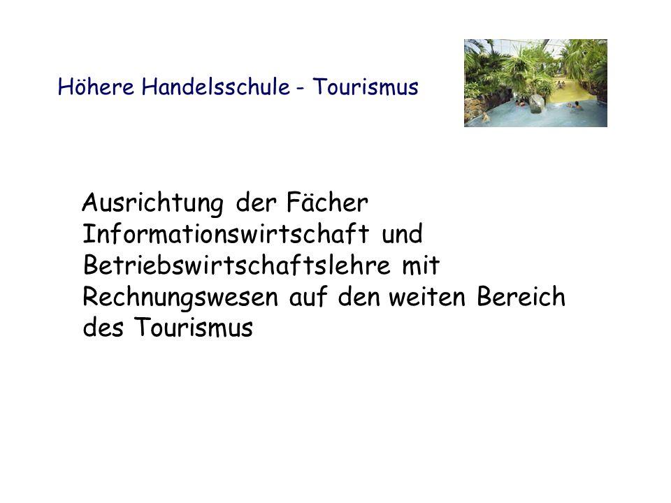Höhere Handelsschule - Tourismus Ausrichtung der Fächer Informationswirtschaft und Betriebswirtschaftslehre mit Rechnungswesen auf den weiten Bereich des Tourismus