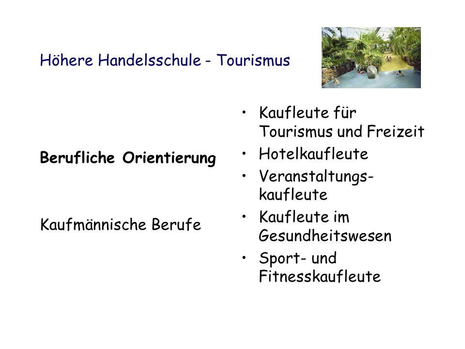 Höhere Handelsschule - Tourismus Berufliche Orientierung Kaufmännische Berufe Kaufleute für Tourismus und Freizeit Hotelkaufleute Veranstaltungs- kauf
