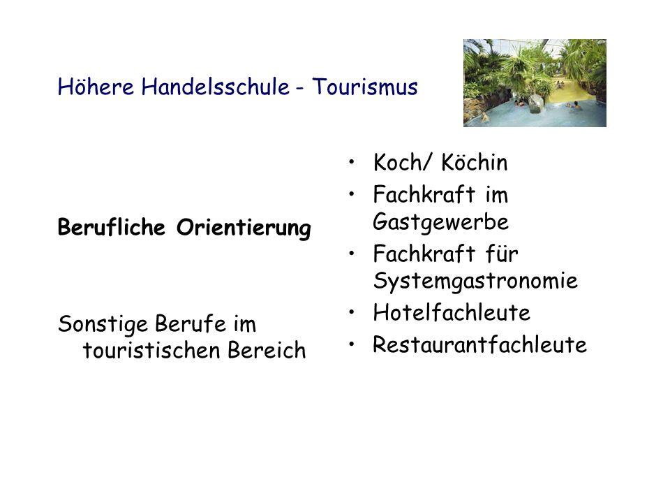 Höhere Handelsschule - Tourismus Berufliche Orientierung Sonstige Berufe im touristischen Bereich Koch/ Köchin Fachkraft im Gastgewerbe Fachkraft für Systemgastronomie Hotelfachleute Restaurantfachleute