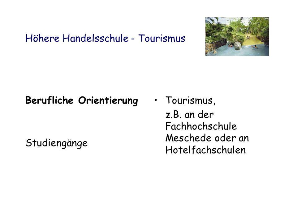 Höhere Handelsschule - Tourismus Berufliche Orientierung Studiengänge Tourismus, z.B. an der Fachhochschule Meschede oder an Hotelfachschulen