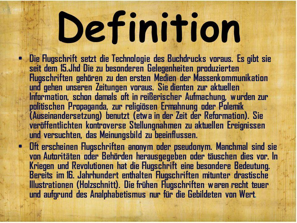 Definition Die Flugschrift setzt die Technologie des Buchdrucks voraus. Es gibt sie seit dem 15.Jhd Die zu besonderen Gelegenheiten produzierten Flugs