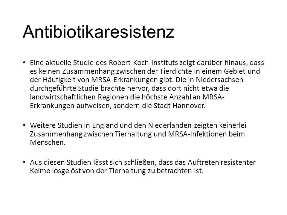 Antibiotikaresistenz Eine aktuelle Studie des Robert-Koch-Instituts zeigt darüber hinaus, dass es keinen Zusammenhang zwischen der Tierdichte in einem Gebiet und der Häufigkeit von MRSA-Erkrankungen gibt.