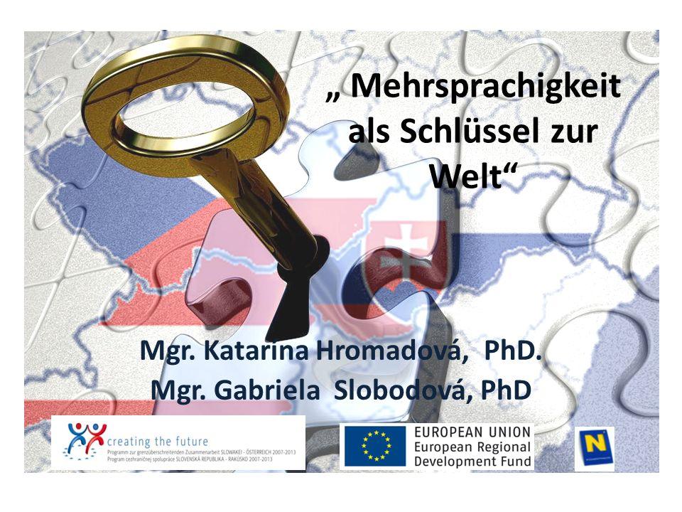 """ Mehrsprachigkeit als Schlüssel zur Welt Mgr. Katarína Hromadová, PhD."