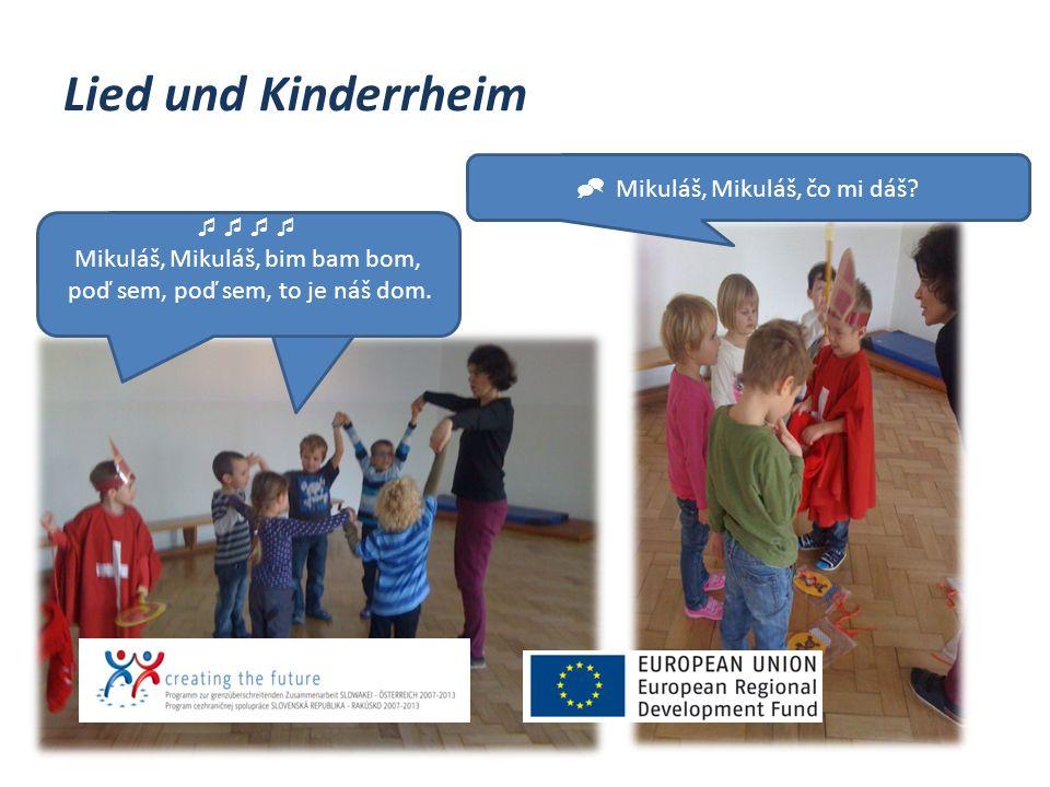 Lied und Kinderrheim  Mikuláš, Mikuláš, čo mi dáš?  Mikuláš, Mikuláš, bim bam bom, poď sem, poď sem, to je náš dom.