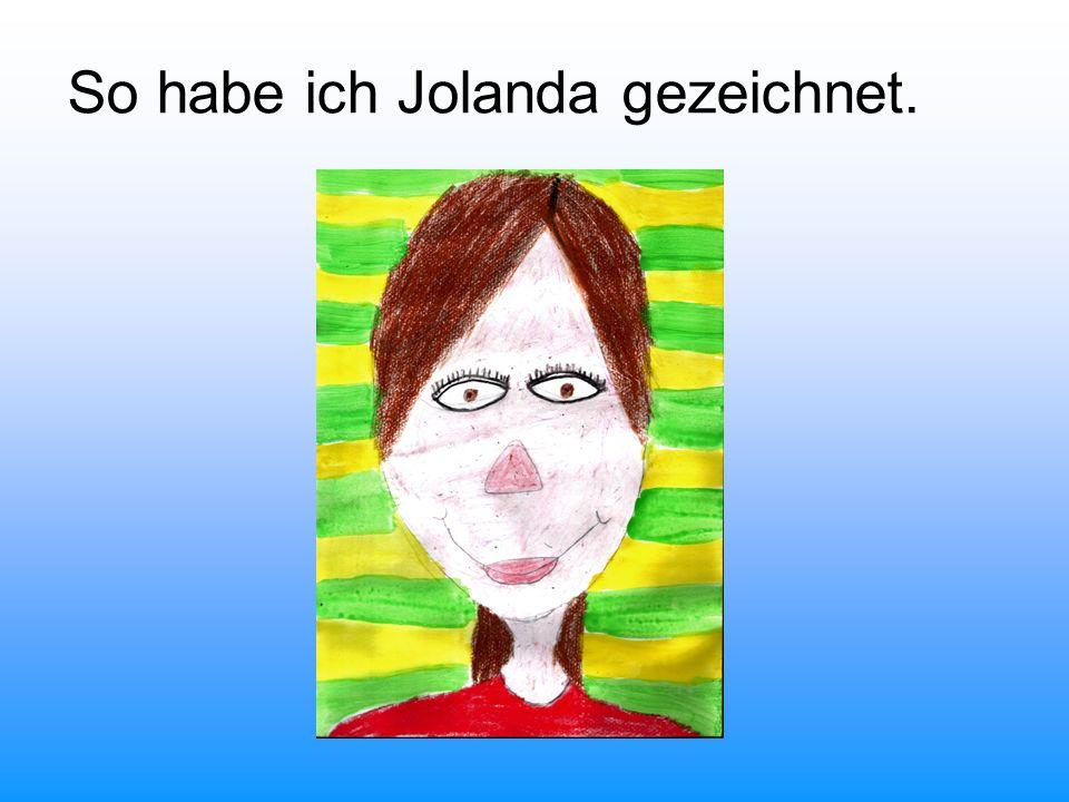 Jeder, der Jolanda kennt, weiß, dass sie ein nettes und bescheidenes Mädchen ist.