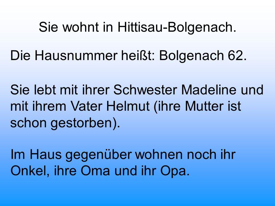 Sie wohnt in Hittisau-Bolgenach.Die Hausnummer heißt: Bolgenach 62.