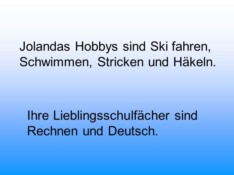 Jolandas Hobbys sind Ski fahren, Schwimmen, Stricken und Häkeln.